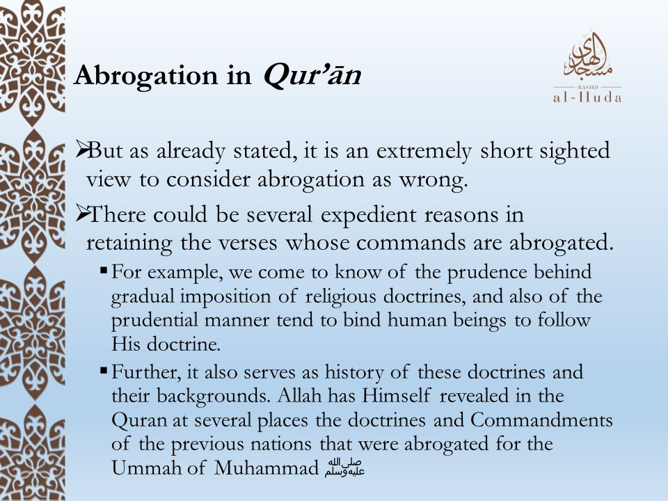 Abrogation in Qur'ān  But as already stated, it is an extremely short sighted view to consider abrogation as wrong.