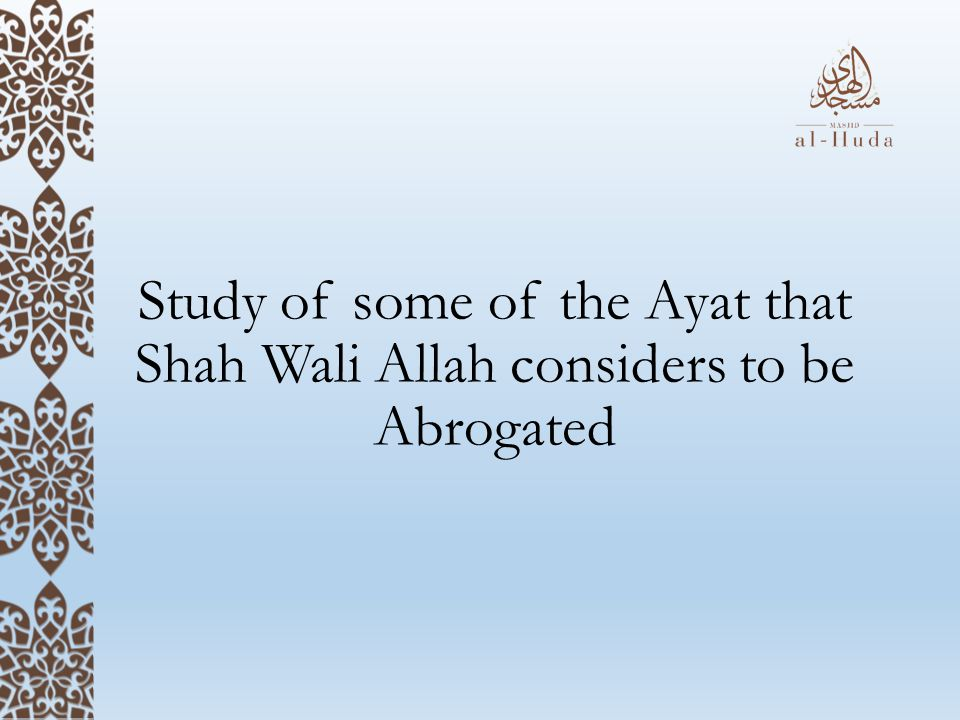 Study of some of the Ayat that Shah Wali Allah considers to be Abrogated