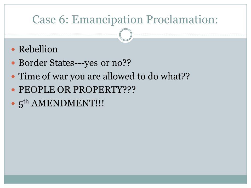 Case 6: Emancipation Proclamation: Rebellion Border States---yes or no .