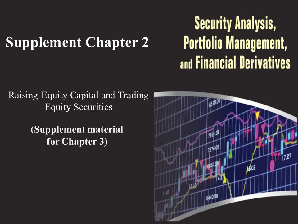 Supplement Chapter 2 Raising Equity Capital and Trading Equity Securities (Supplement material for Chapter 3)