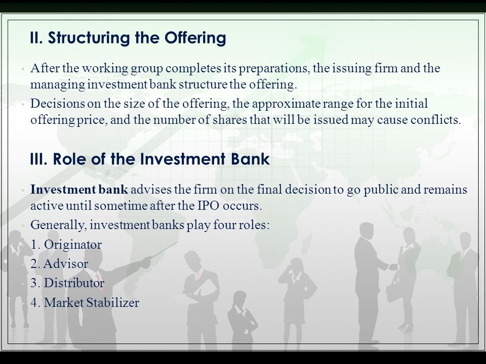 After the working group completes its preparations, the issuing firm and the managing investment bank structure the offering. Decisions on the size of
