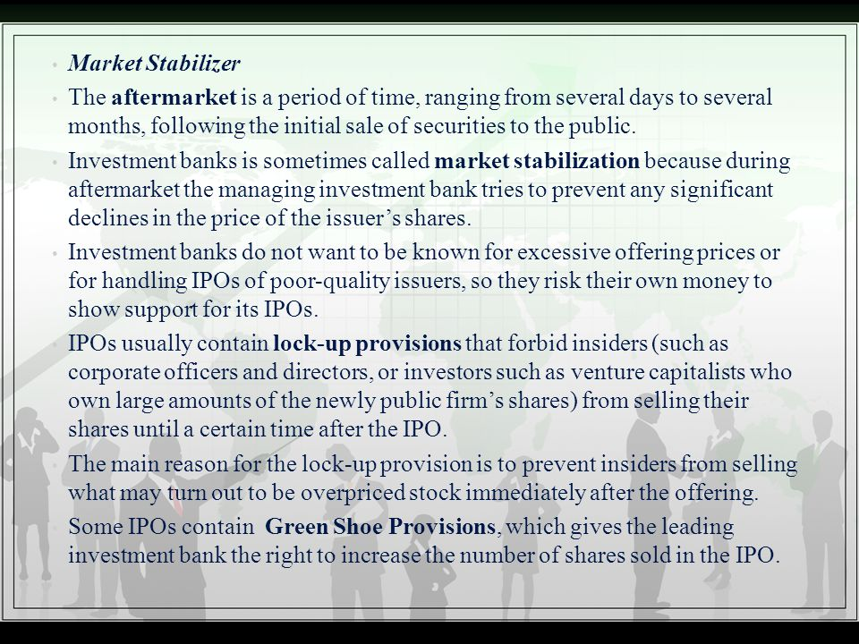 Market Stabilizer The aftermarket is a period of time, ranging from several days to several months, following the initial sale of securities to the pu