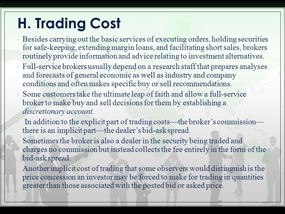 H. Trading Cost Besides carrying out the basic services of executing orders, holding securities for safe-keeping, extending margin loans, and facilita