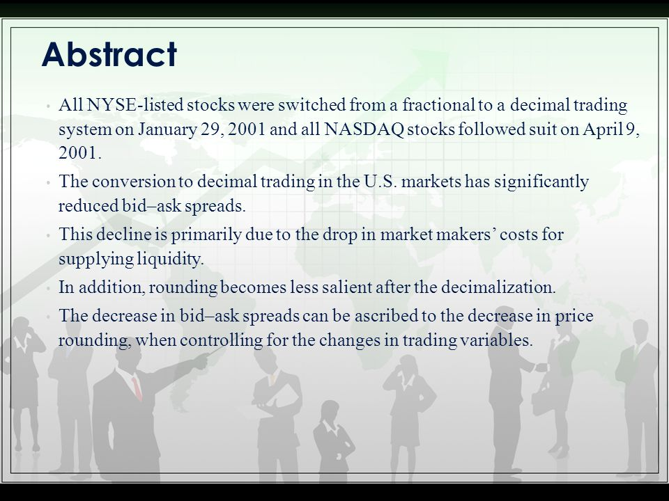 All NYSE-listed stocks were switched from a fractional to a decimal trading system on January 29, 2001 and all NASDAQ stocks followed suit on April 9,