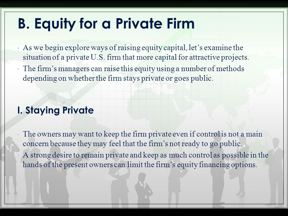 B. Equity for a Private Firm As we begin explore ways of raising equity capital, let's examine the situation of a private U.S. firm that more capital