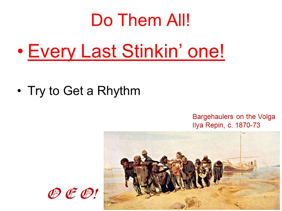 Do Them All. Every Last Stinkin' one. Try to Get a Rhythm Bargehaulers on the Volga Ilya Repin, c.