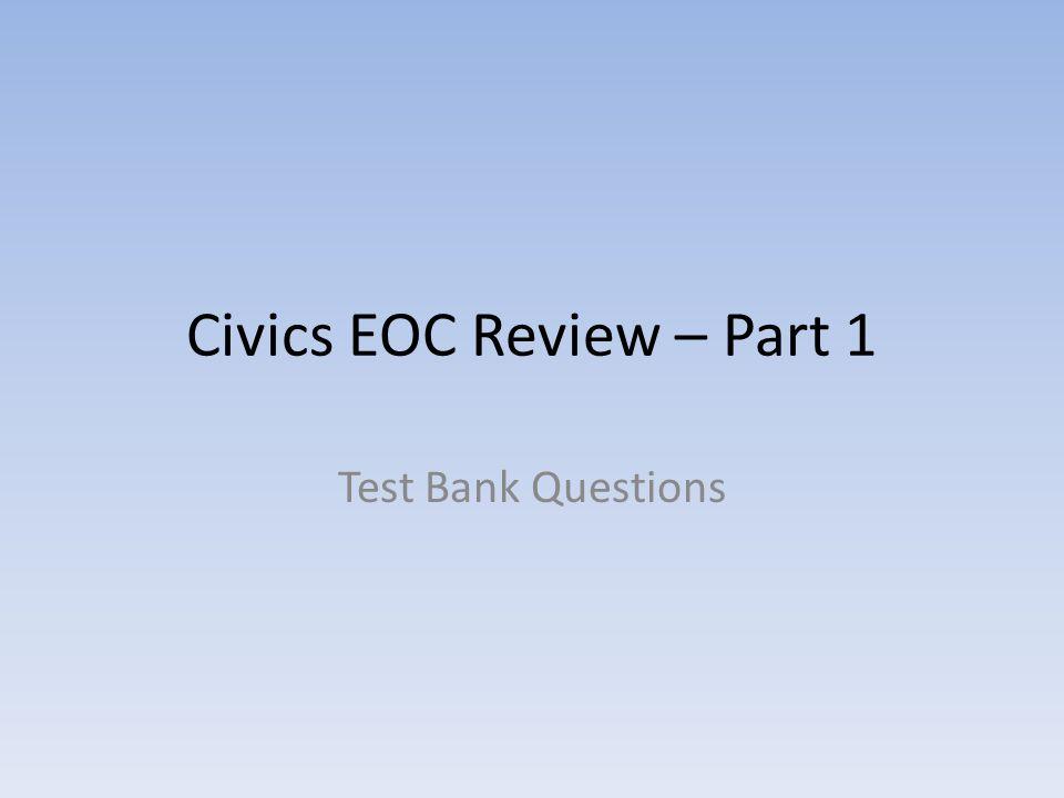 Civics EOC Review – Part 1 Test Bank Questions