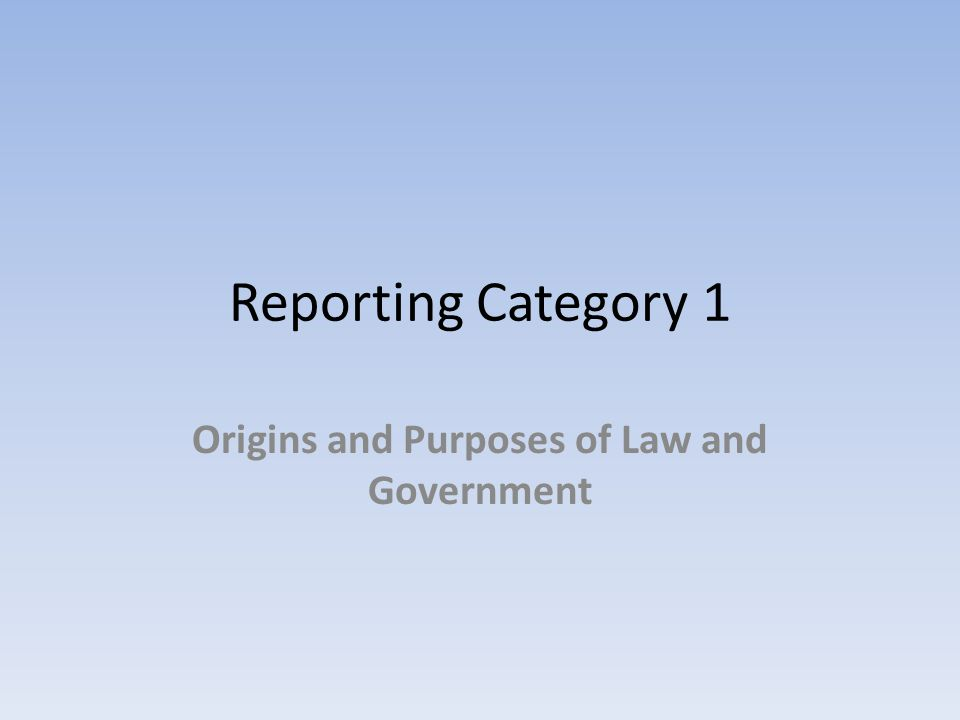 Reporting Category 1 Origins and Purposes of Law and Government