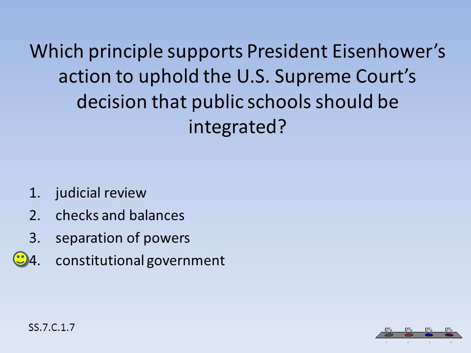 Which principle supports President Eisenhower's action to uphold the U.S. Supreme Court's decision that public schools should be integrated? SS.7.C.1.