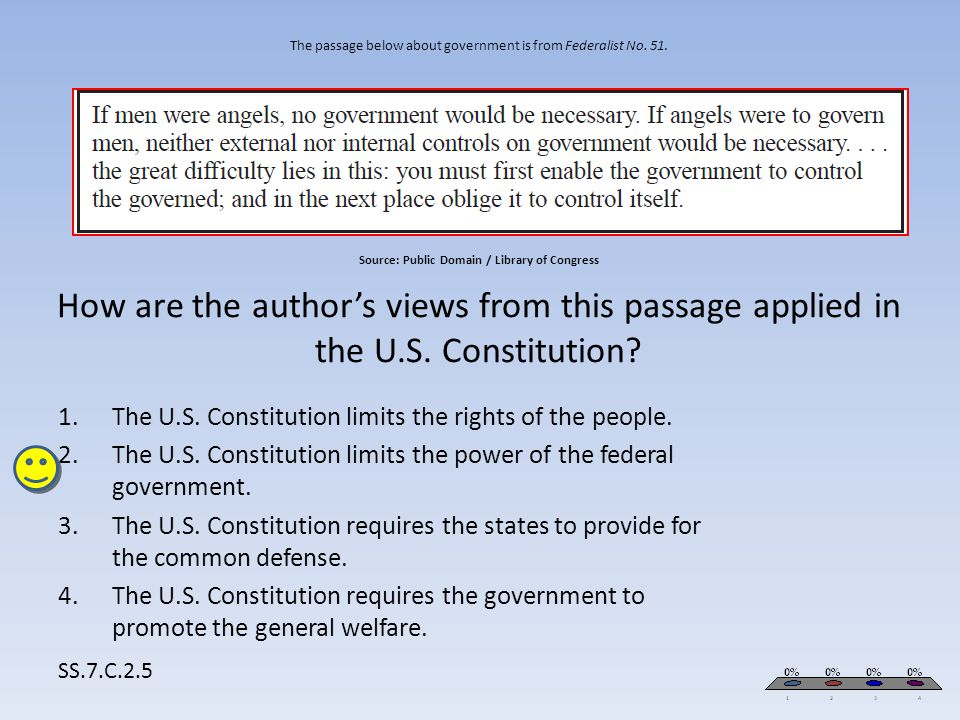 The passage below about government is from Federalist No. 51. Source: Public Domain / Library of Congress How are the author's views from this passage