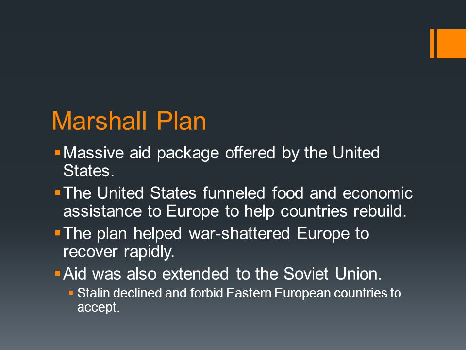 Marshall Plan  Massive aid package offered by the United States.