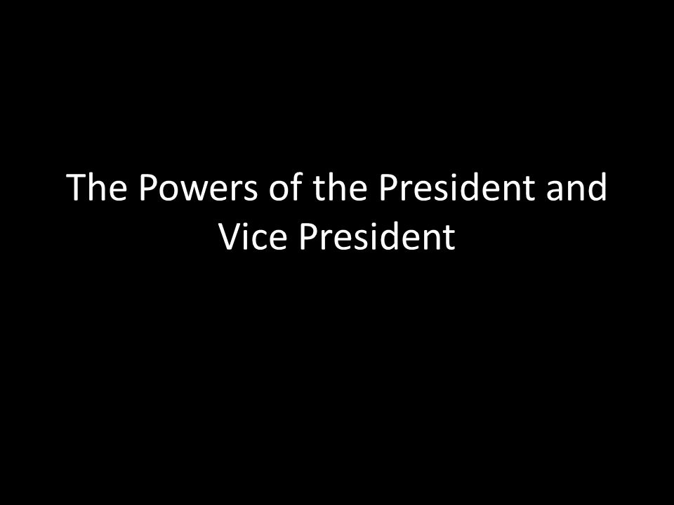 The Powers of the President and Vice President