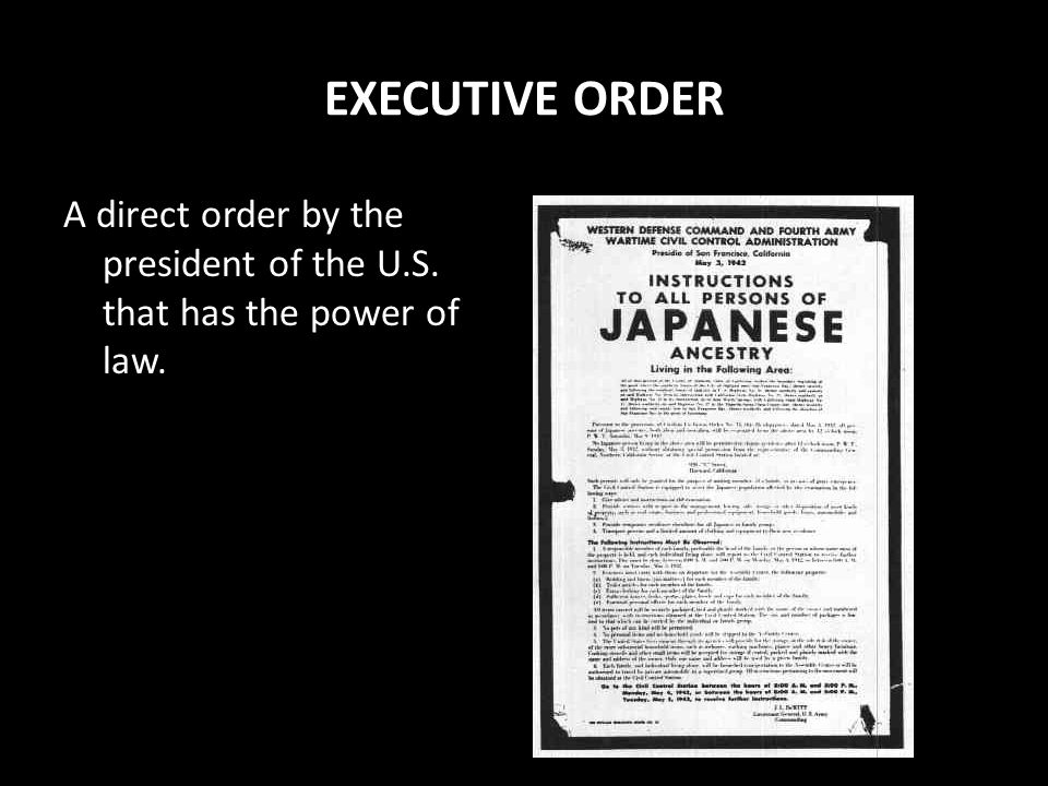 EXECUTIVE ORDER A direct order by the president of the U.S. that has the power of law.