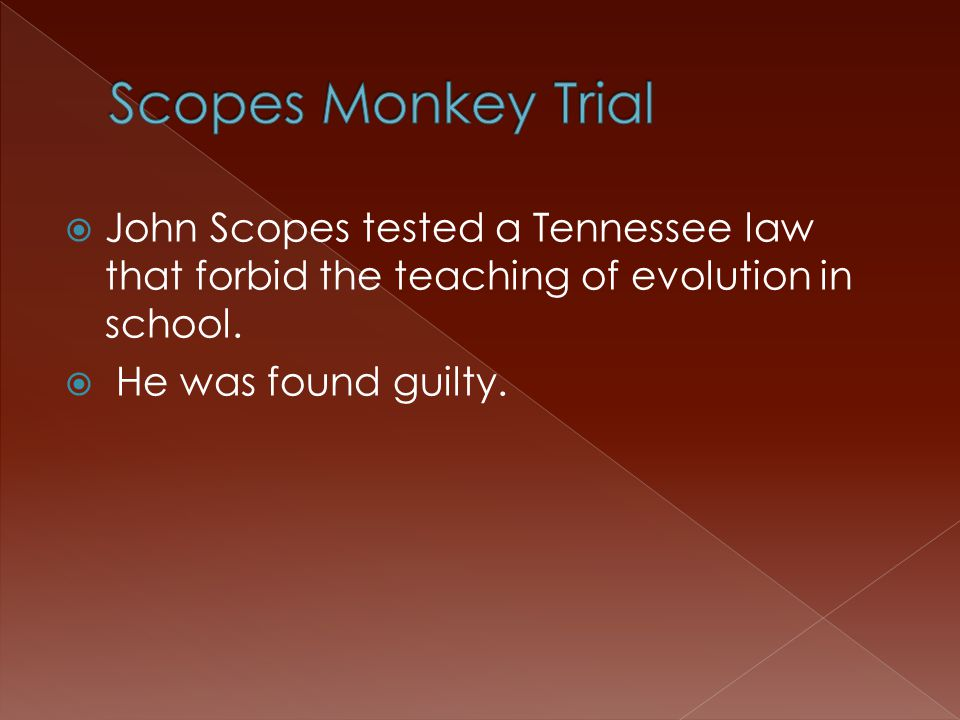  John Scopes tested a Tennessee law that forbid the teaching of evolution in school.