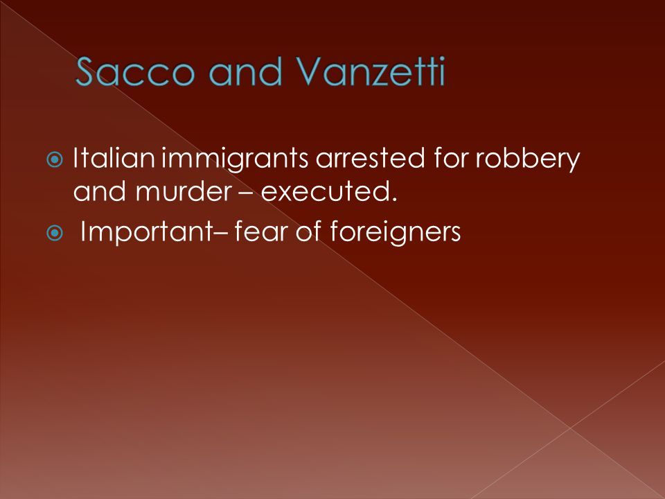  Italian immigrants arrested for robbery and murder – executed.  Important– fear of foreigners