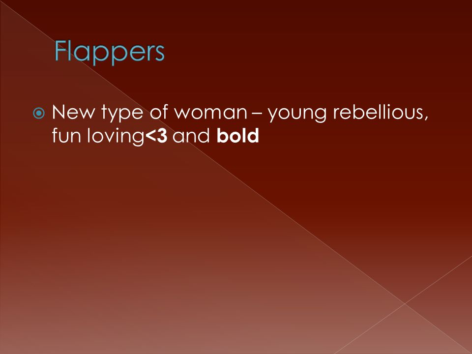  New type of woman – young rebellious, fun loving <3 and bold