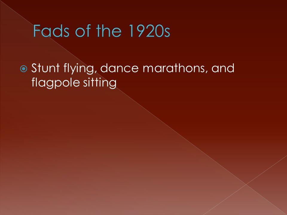  Stunt flying, dance marathons, and flagpole sitting