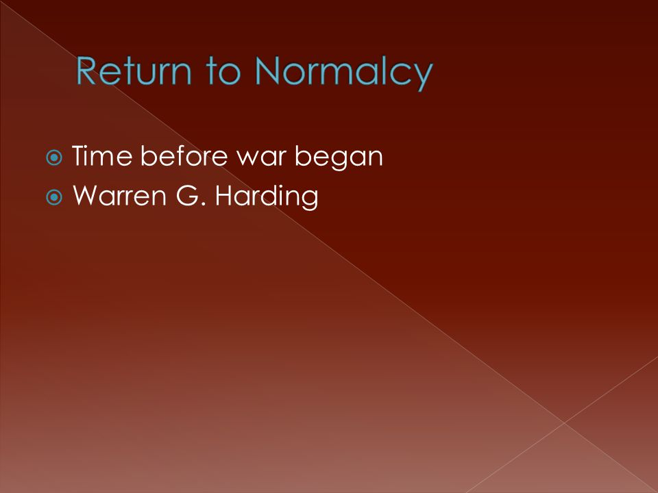  Time before war began  Warren G. Harding