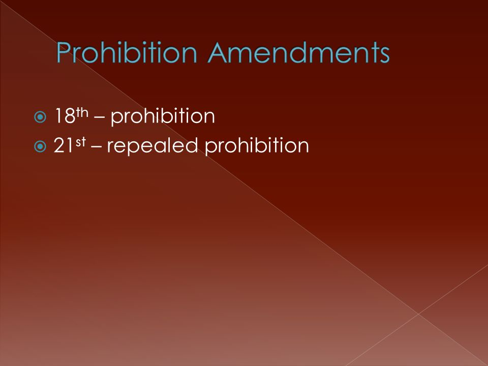  18 th – prohibition  21 st – repealed prohibition