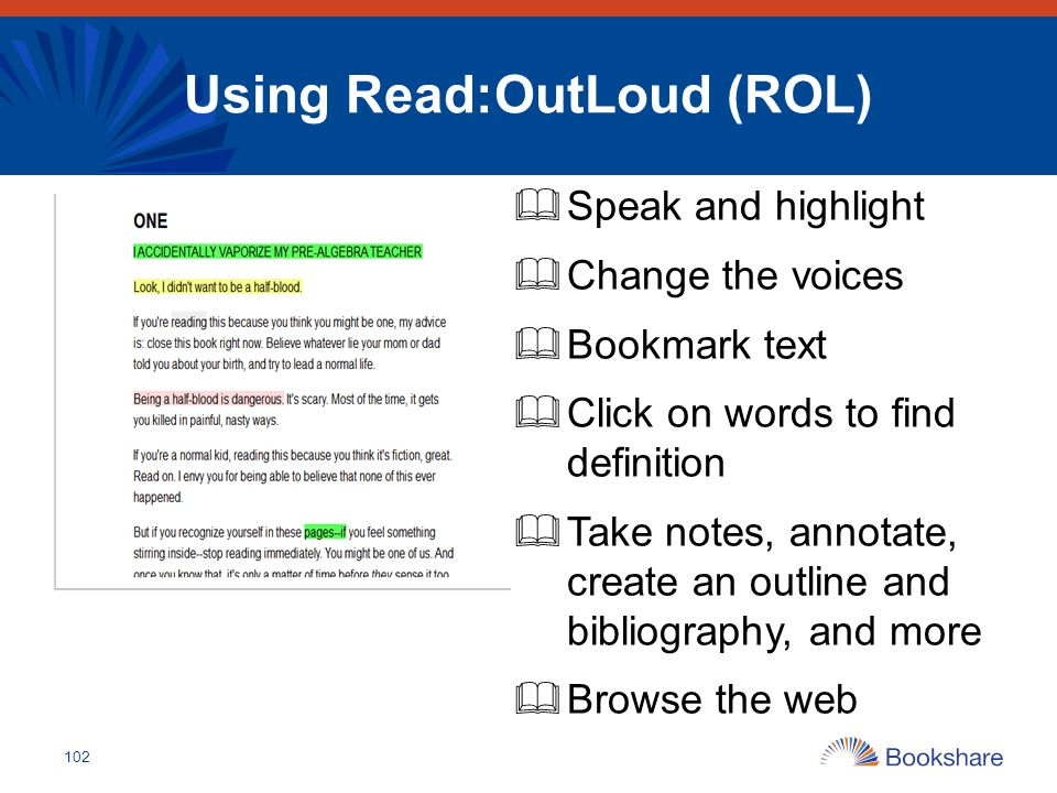 102 Using Read:OutLoud (ROL)  Speak and highlight  Change the voices  Bookmark text  Click on words to find definition  Take notes, annotate, cre