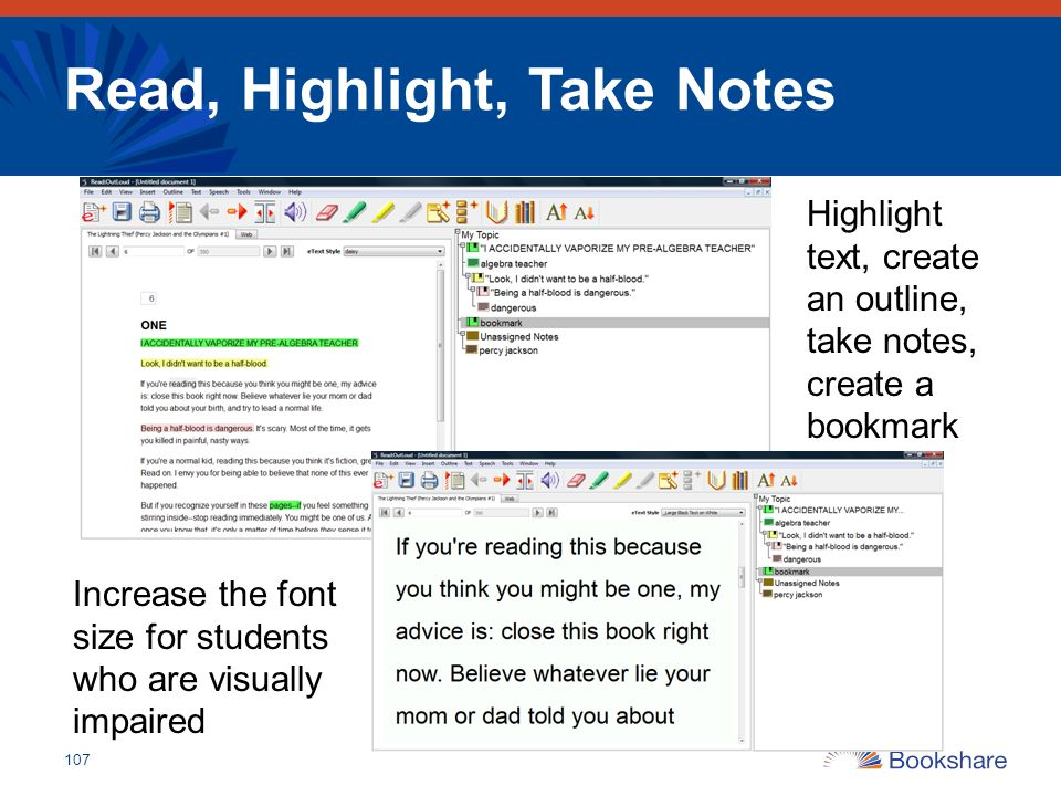 Read, Highlight, Take Notes 107 Highlight text, create an outline, take notes, create a bookmark Increase the font size for students who are visually