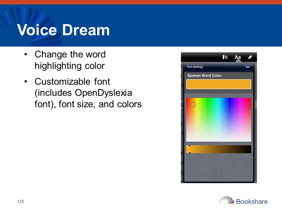 Voice Dream Change the word highlighting color Customizable font (includes OpenDyslexia font), font size, and colors 125