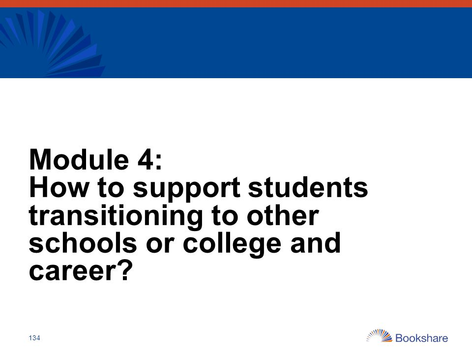Module 4: How to support students transitioning to other schools or college and career? 134