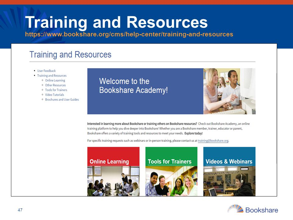 Training and Resources https://www.bookshare.org/cms/help-center/training-and-resources 47