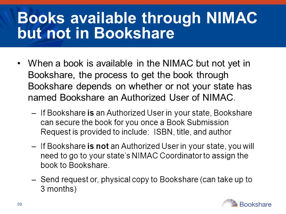 Books available through NIMAC but not in Bookshare When a book is available in the NIMAC but not yet in Bookshare, the process to get the book through