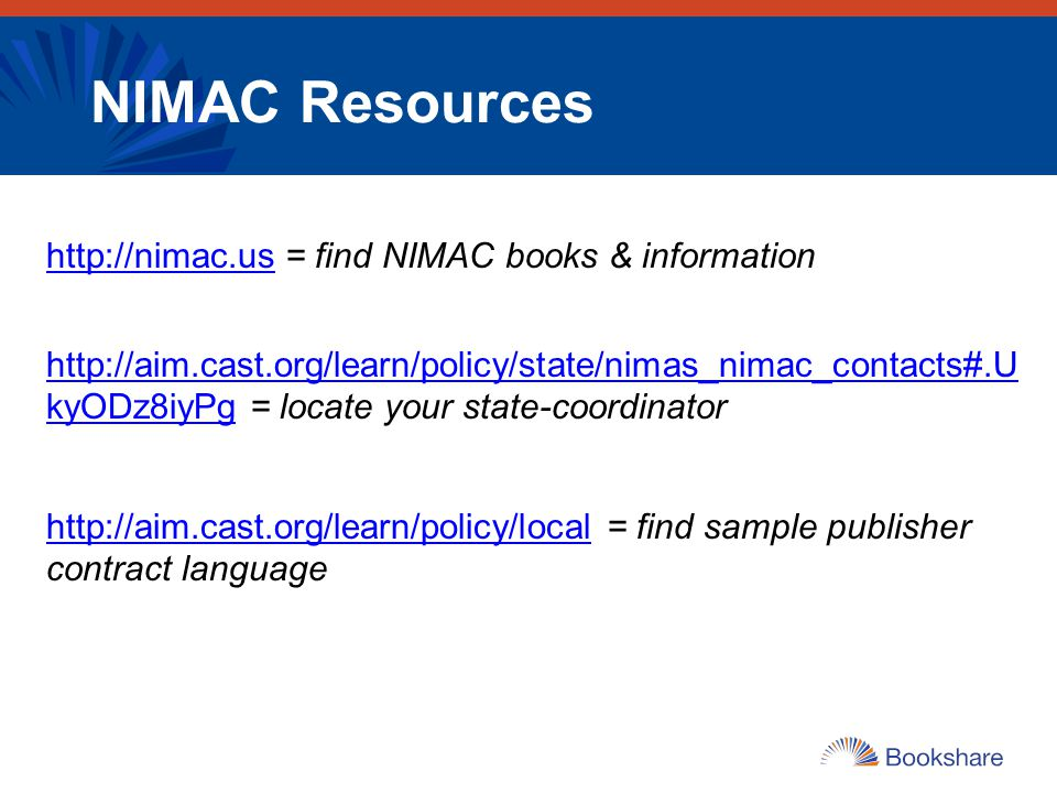 NIMAC Resources http://nimac.ushttp://nimac.us = find NIMAC books & information http://aim.cast.org/learn/policy/state/nimas_nimac_contacts#.U kyODz8i