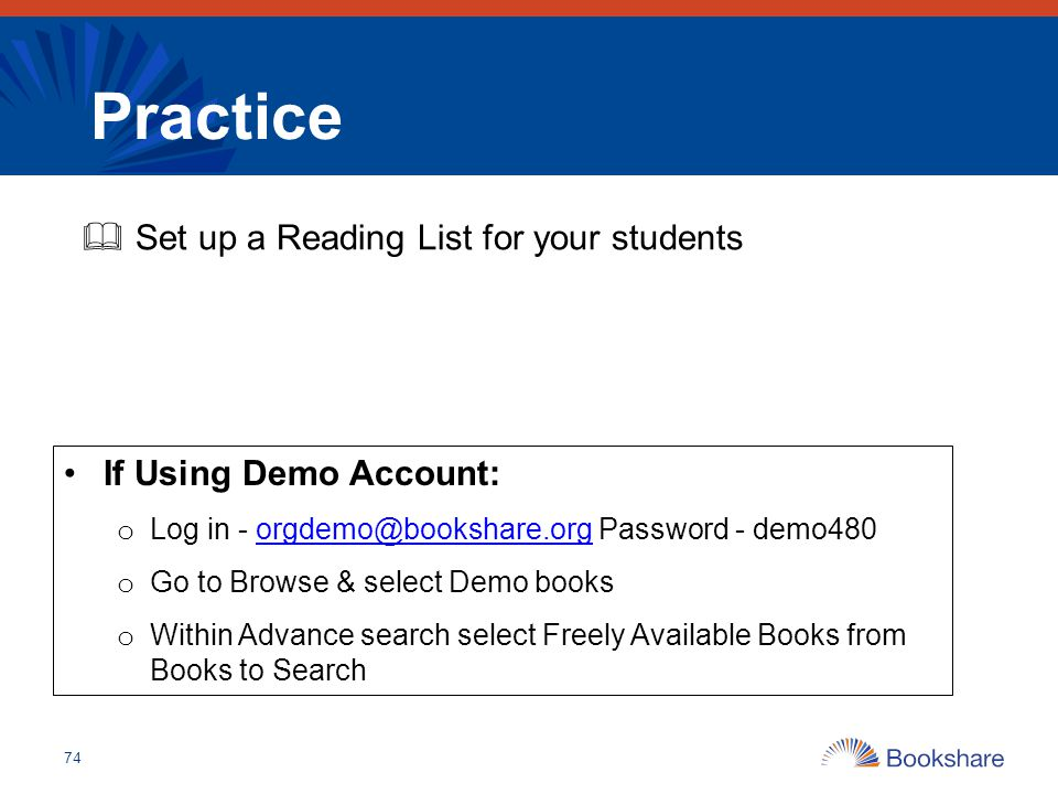 Practice 74  Set up a Reading List for your students If Using Demo Account: o Log in - orgdemo@bookshare.org Password - demo480orgdemo@bookshare.org