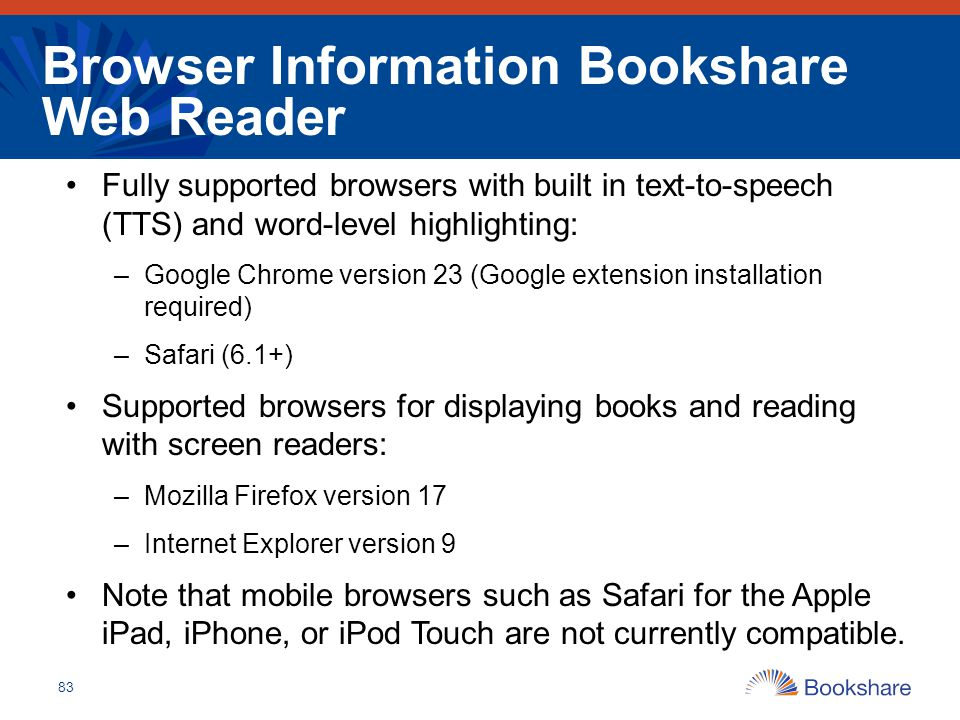 Browser Information Bookshare Web Reader Fully supported browsers with built in text-to-speech (TTS) and word-level highlighting: –Google Chrome versi