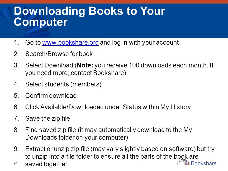 91 Downloading Books to Your Computer 1.Go to www.bookshare.org and log in with your accountwww.bookshare.org 2.Search/Browse for book 3.Select Downlo