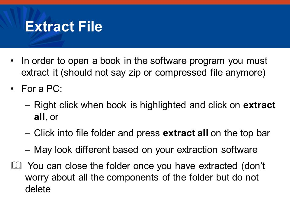 Extract File In order to open a book in the software program you must extract it (should not say zip or compressed file anymore) For a PC: –Right clic