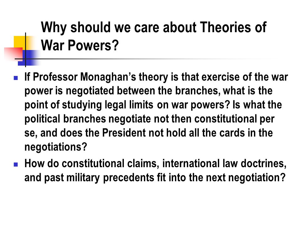 Why should we care about Theories of War Powers.