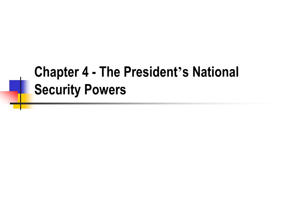 Chapter 4 - The President ' s National Security Powers