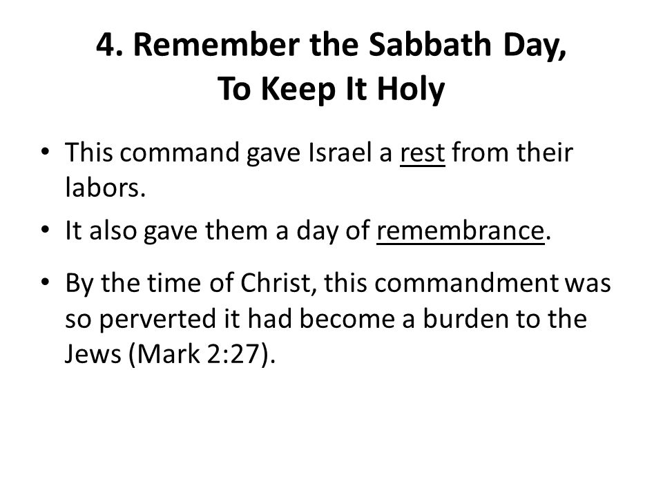 4. Remember the Sabbath Day, To Keep It Holy This command gave Israel a rest from their labors.