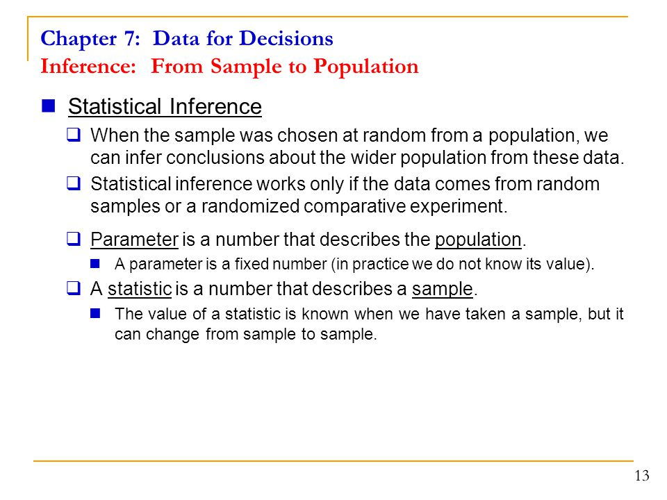 Chapter 7: Data for Decisions Inference: From Sample to Population Statistical Inference  When the sample was chosen at random from a population, we
