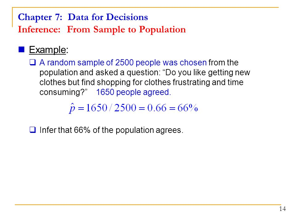 Chapter 7: Data for Decisions Inference: From Sample to Population Example:  A random sample of 2500 people was chosen from the population and asked
