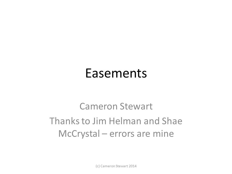 Easements Cameron Stewart Thanks to Jim Helman and Shae McCrystal – errors are mine (c) Cameron Stewart 2014
