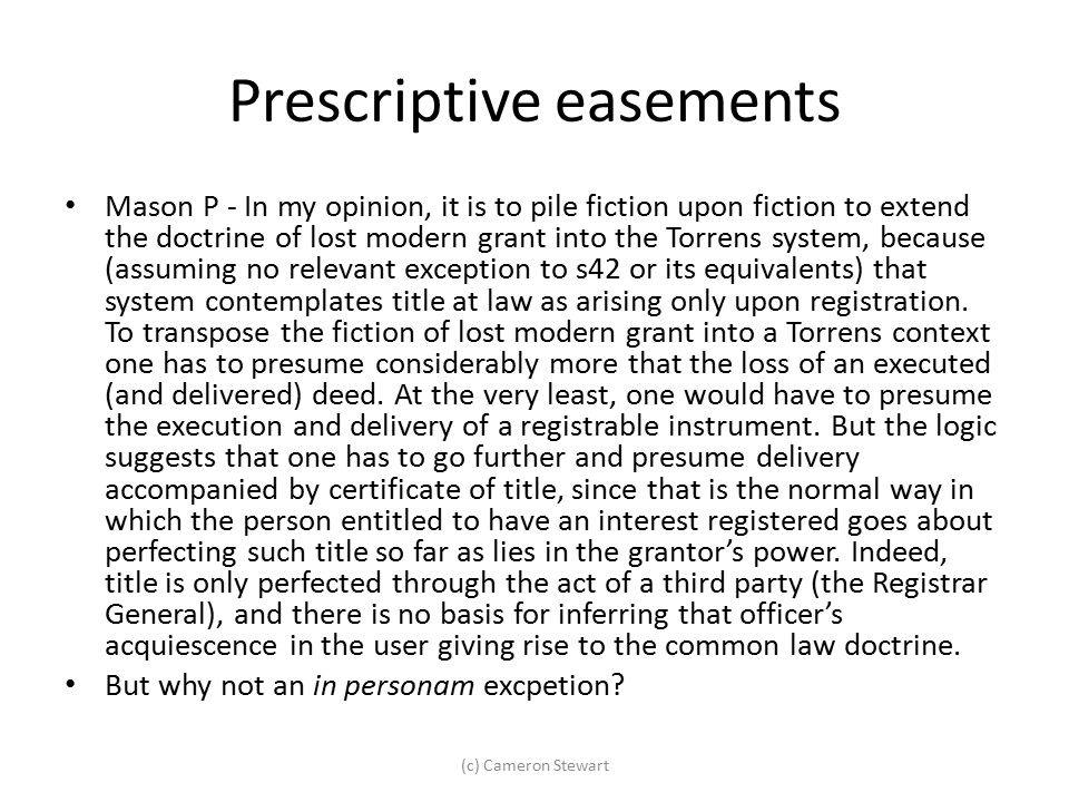 Prescriptive easements Mason P - In my opinion, it is to pile fiction upon fiction to extend the doctrine of lost modern grant into the Torrens system