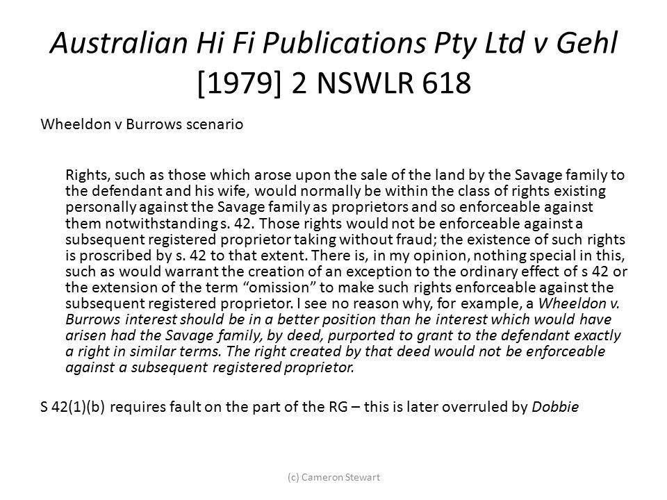 (c) Cameron Stewart Australian Hi Fi Publications Pty Ltd v Gehl [1979] 2 NSWLR 618 Wheeldon v Burrows scenario Rights, such as those which arose upon