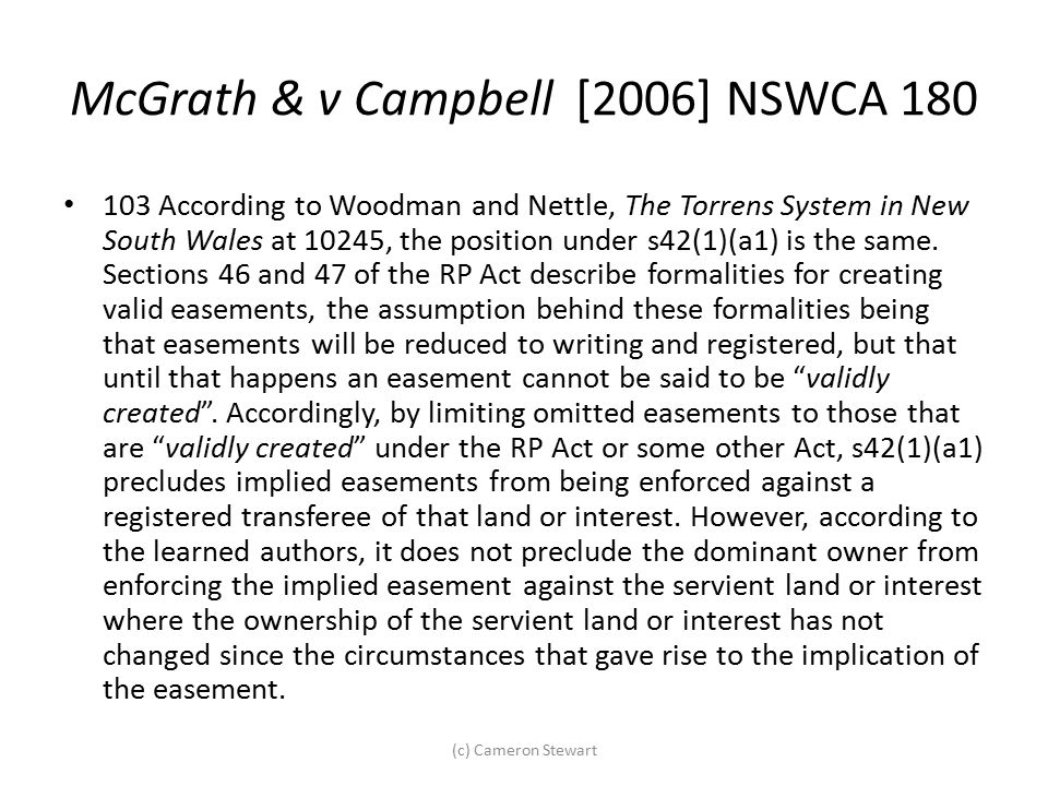 (c) Cameron Stewart McGrath & v Campbell [2006] NSWCA 180 103 According to Woodman and Nettle, The Torrens System in New South Wales at 10245, the pos