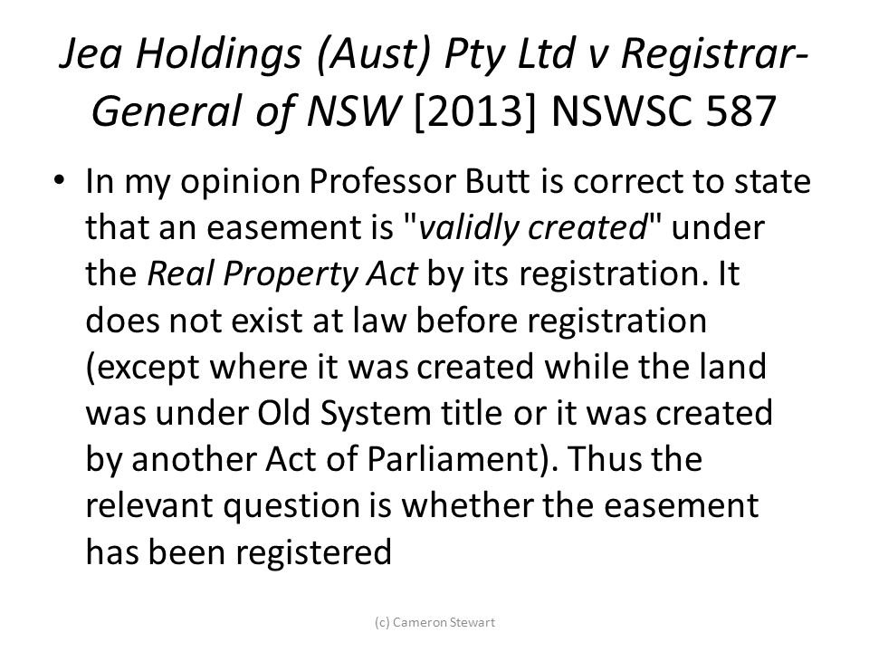 Jea Holdings (Aust) Pty Ltd v Registrar- General of NSW [2013] NSWSC 587 In my opinion Professor Butt is correct to state that an easement is