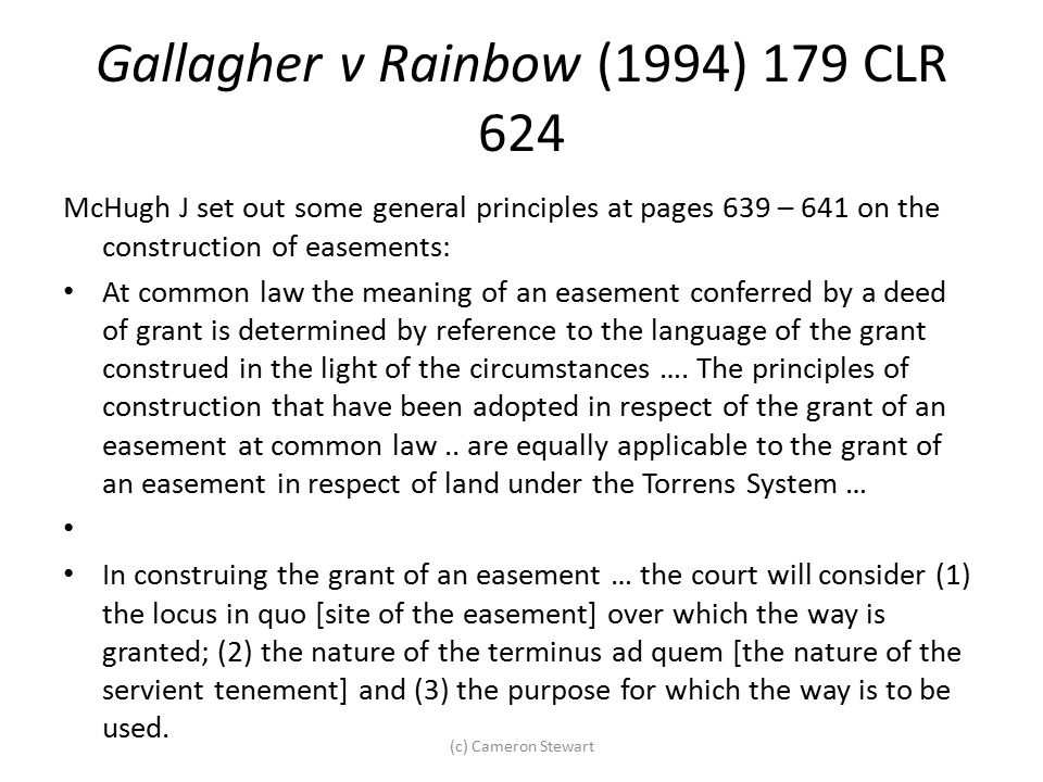 Gallagher v Rainbow (1994) 179 CLR 624 McHugh J set out some general principles at pages 639 – 641 on the construction of easements: At common law the