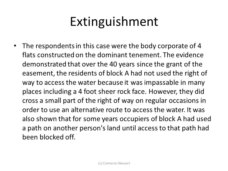 Extinguishment The respondents in this case were the body corporate of 4 flats constructed on the dominant tenement. The evidence demonstrated that ov