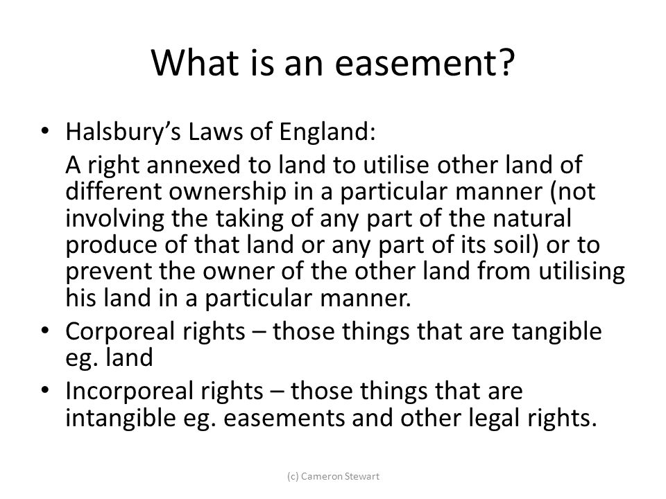 What is an easement? Halsbury's Laws of England: A right annexed to land to utilise other land of different ownership in a particular manner (not invo
