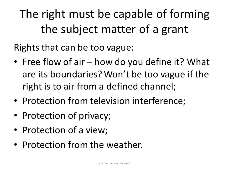 The right must be capable of forming the subject matter of a grant Rights that can be too vague: Free flow of air – how do you define it? What are its