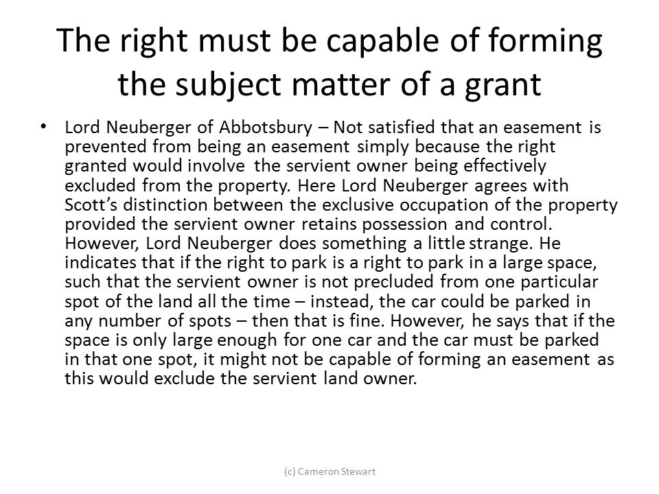 The right must be capable of forming the subject matter of a grant Lord Neuberger of Abbotsbury – Not satisfied that an easement is prevented from bei