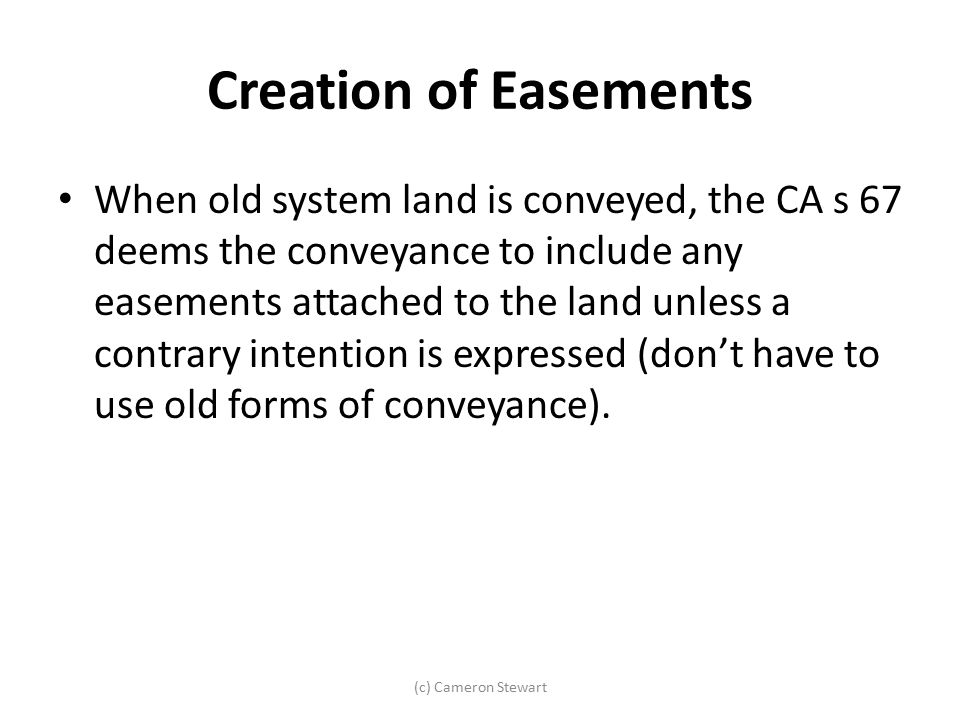 Creation of Easements When old system land is conveyed, the CA s 67 deems the conveyance to include any easements attached to the land unless a contra